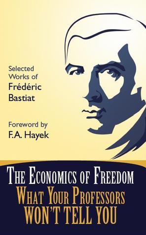 The Economics of Freedom: What Your Professors Wont Tell You