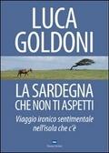 La Sardegna che non ti aspetti : viaggio ironico sentimentale nell'isola che c'è