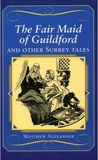 The Fair Maid of Guildford and other Surrey tales by Matthew Alexander