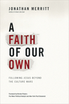 A Faith of Our Own: Following Jesus Beyond the Culture Wars