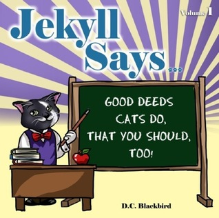 """Jekyll Says …"" Good Deeds Cats Do That You Should, Too! by D.C. Blackbird"