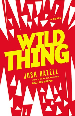 Wild Thing by Josh Bazell