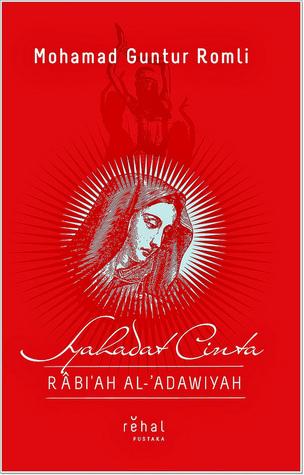Syahadat Cinta Rabi'ah al 'Adawiyah by Mohamad Guntur Romli