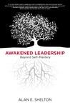 Awakened Leadership by Alan E. Shelton