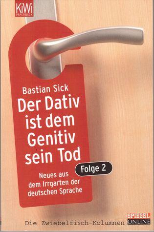 Der Dativ ist dem Genitiv sein Tod: Neues aus dem Irrgarten der deutschen Sprache (Der Dativ ist dem Genitiv sein Tod, #2)