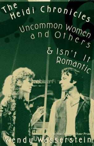 The Heidi Chronicles Uncommon Women and Others Isn t It Romantic