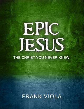 Epic Jesus by Frank Viola