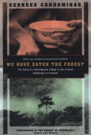 We Have Eaten The Forest: The Story of a Montagnard Village in the Central Highlands of Vietnam