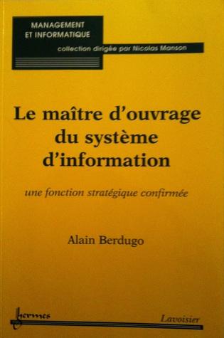 Le maître d'ouvrage du système d'information: Principes managériaux en action por Alain Berdugo