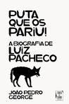 Puta que os Pariu! - A Biografia de Luiz Pacheco