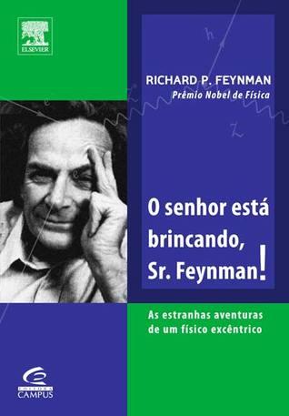 O Senhor está brincando, Sr. Feynman?