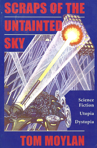 Scraps Of The Untainted Sky: Science Fiction, Utopia, Dystopia