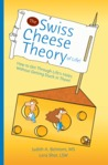 The Swiss Cheese Theory of Life! by Judith A. Belmont