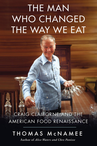 Craig Claiborne and the American Food Renaissance by Thomas McNamee