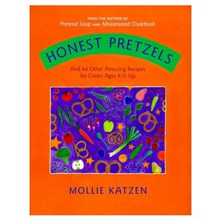 Ebook Honest Pretzels: And 64 Other Amazing Recipes for Kids by Mollie Katzen read!