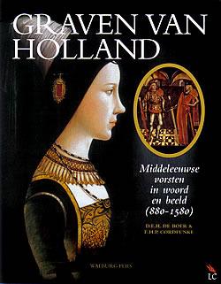 Graven van Holland: Middeleeuwse vorsten in woord en beeld (880-1580)