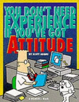 You Don't Need Experience if You've Got Attitude by Scott Adams