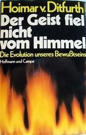 Der Geist fiel nicht vom Himmel: Die Evolution unseres Bewußtseins