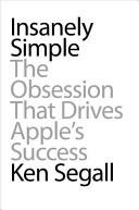 Insanely Simple: The Obsession That Drives Apple's Success