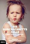 Die Durchschnittsfalle by Markus Hengstschläger