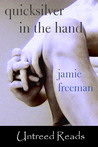 Quicksilver In The Hand by Jamie  Freeman