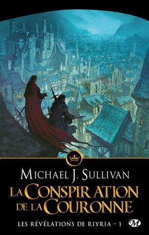 La Conspiration de la Couronne by Michael J. Sullivan