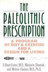 The Paleolithic Prescription: A Program of Diet and Exercise and a Design for Living