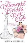 The Desperate Bride's Diet Club by Alison Sherlock