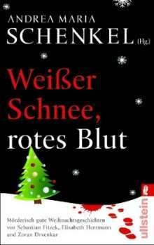 Weißer Schnee, rotes Blut: Mörderisch gute Weihnachtsgeschichten