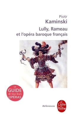 Lully, Rameau et l'opéra baroque français por Piotr Kaminski
