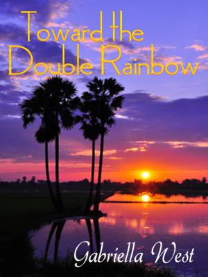 Toward the Double Rainbow by Gabriella West