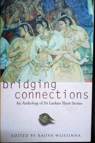 Bridging connections (an anthology of Sri Lankan short stories)