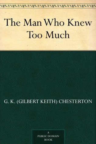 The Man Who Knew Too Much by G.K. Chesterton