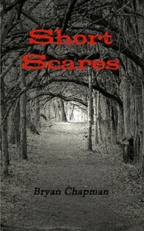 Short Scares by Bryan Chapman