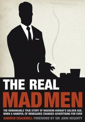 The Real Mad Men: The Remarkable True Story of Madison Avenue's Golden Age