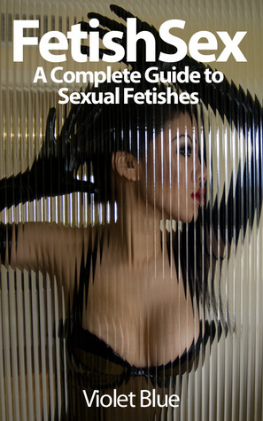 Fetish Sex: A Complete Guide to Sexual Fetishes