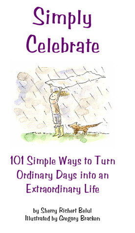 Simply Celebrate: 101 Simple Ways to Turn Ordinary Days into an Extraordinary Life