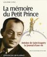 La mémoire du petit prince: Antoine de Saint-Exupéry, le journal d'une vie