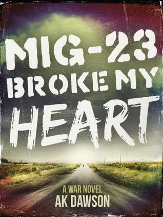 MiG-23 Broke my Heart: a War Novel