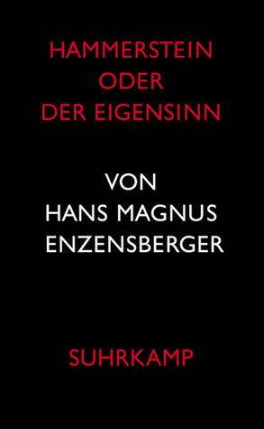 Hammerstein oder der Eigensinn by Hans Magnus Enzensberger