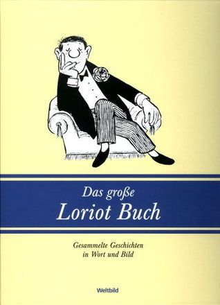 Das große Loriot Buch - Gesammelte Geschichten in Wort und Bild