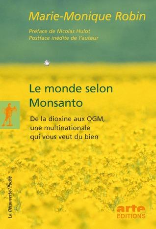 Ebook Le monde selon Monsanto: De la dioxine aux OGM, une multinationale qui vous veut du bien by Marie-Monique Robin read!
