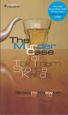 The Murder Case of Tok Imam Storpa Karde by Siriworn Kaewkan