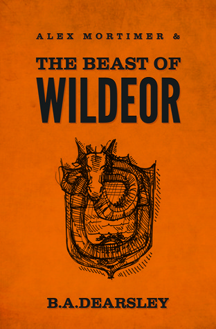 Alex Mortimer & the Beast of Wildeor by B.A. Dearsley