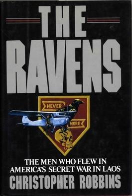 The Ravens: The Men Who Flew In America's Secret War In Laos