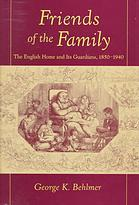 Friends of the Family: The English Home and Its Guardians, 1850-1940