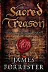 Sacred Treason by James Forrester