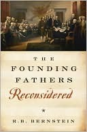 The Founding Fathers Reconsidered by R.B. Bernstein