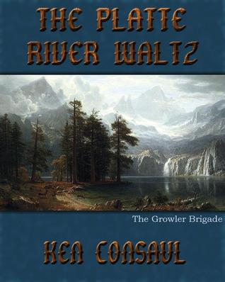 The Platte River Waltz, The Growler Brigade by Ken Consaul