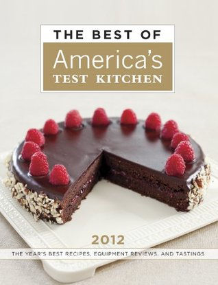 The Best of America's Test Kitchen 2012: The Year's Best Recipes, Equipment Reviews, and Tastings